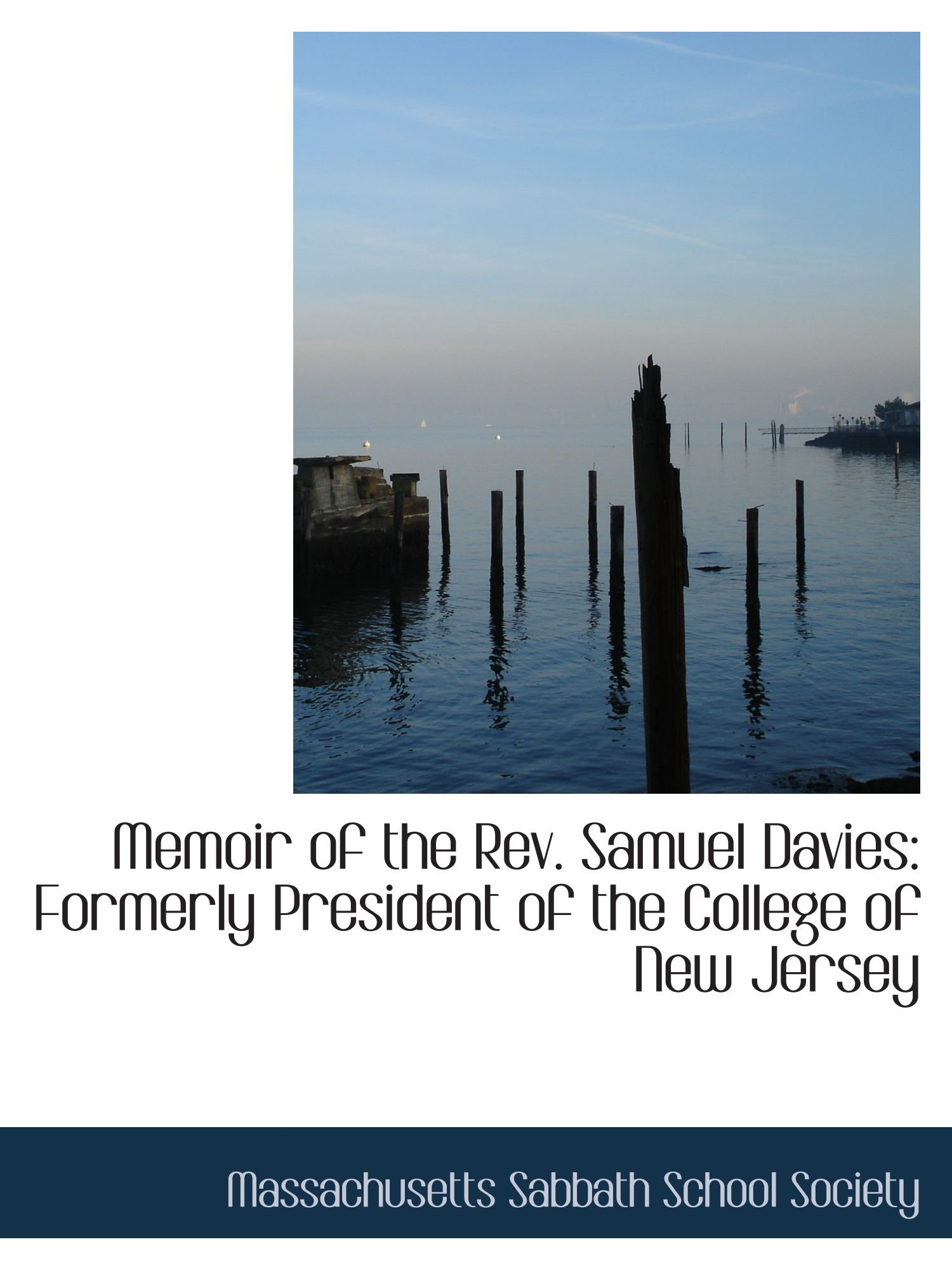 Memoir of the Rev. Samuel Davies: Formerly President of the College of New Jersey ebook