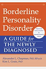 Borderline Personality Disorder: A Guide for the Newly Diagnosed (The New Harbinger Guides for the Newly Diagnosed Series) Kindle Edition