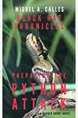 Black Hat Chronicles: Preparing the Python Attack: A Hacker Short Novel Kindle Edition