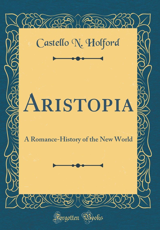 Aristopia: A Romance-History of the New World Classic Reprint: Amazon.es: Holford, Castello N.: Libros en idiomas extranjeros