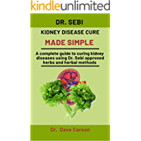 Dr. Sebi Kidney Disease Cure Made Simple: A Complete Guide To Curing Liver Diseases Using Dr. Sebi Approved Herbs And…