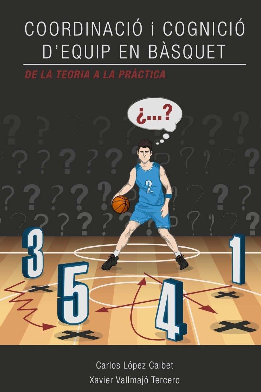 Coordinacio i cognicio d'equip en basquet. De la teoria a la practica. (Catalán) Tapa blanda – 18 ene 2018 Carlos Lopez Calbet Xavier Vallmajo Tercero 1983903221 Non-Fiction