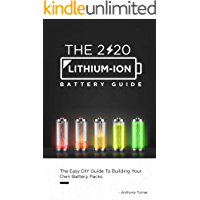 The 2020 Lithium-Ion Battery Guide: The Easy DIY Guide To Building Your Own Battery Packs (Lithium Ion Battery Book Book…