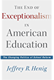 The End of Exceptionalism in American Education: The Changing Politics of School Reform