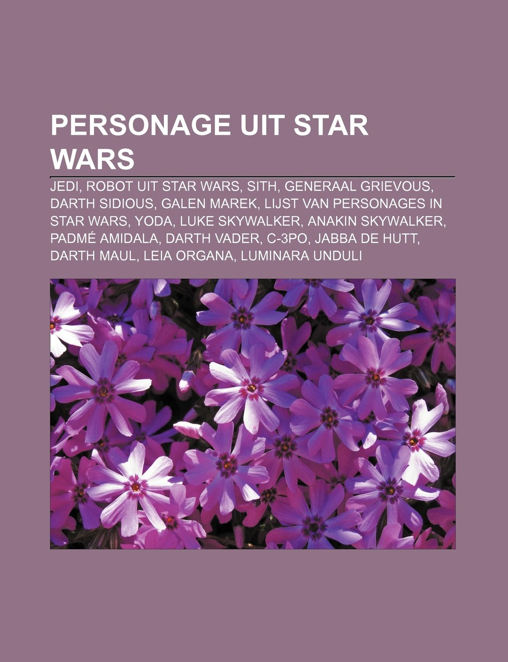 Personage uit Star Wars: Jedi, Robot uit Star Wars, Sith, Generaal Grievous, Darth Sidious, Galen Marek, Lijst van personages in Star Wars: Amazon.es: Bron: Wikipedia: Libros en idiomas extranjeros