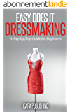 Easy Does it Dressmaking: A Step by Step Guide for Beginners (English Edition)