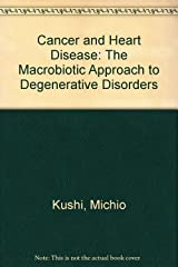 Cancer and Heart Disease: The Macrobiotic Approach to Degenerative Disorders Paperback