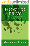 How to Pray: A Step-by-Step Guide to Prayer in Islam (English Edition)