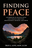 Finding Peace: A Workbook on Healing from Loss, Neglect, Rejection, Abandonment, Betrayal, and Abuse