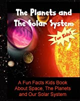 The Planets And The Solar System: A Fun Facts