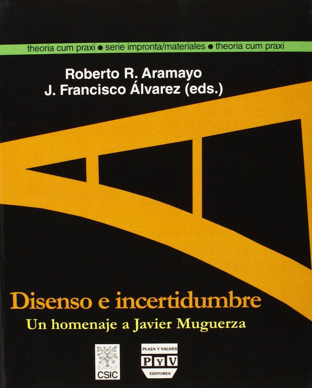 Disenso e incertidumbre: Un homenaje a Javier Muguerza (Theoria Cum Praxi)