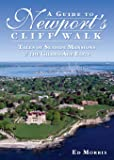 A Guide to Newport's Cliff Walk: Tales of Seaside Mansions & the Gilded Age Elite (History & Guide)