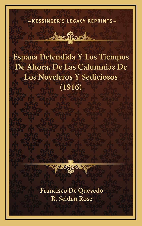 Espana Defendida y Los Tiempos de Ahora, de Las Calumnias de Los Noveleros y Sediciosos 1916: Amazon.es: De Quevedo, Francisco, Rose, R. Selden: Libros