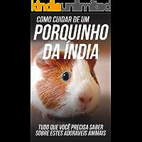 Como Cuidar de Um Porquinho da Índia: Tudo Que Você Precisa Saber Sobre Estes Adoráveis Animais