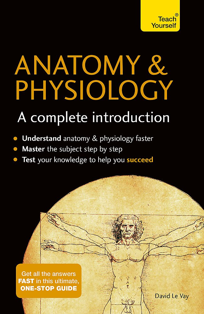 Anatomy & Physiology: A Complete Introduction: Teach Yourself ...