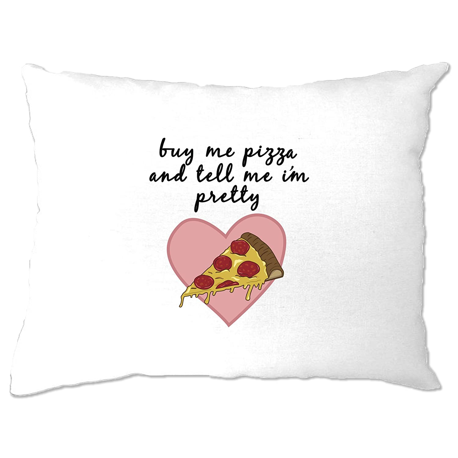 Joke Food Pillow Case Buy Me Pizza And Tell Me I'm Pretty White One Size A-PC-01687-WHT