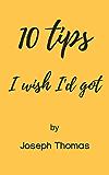 10 tips I wish I'd got (English Edition)