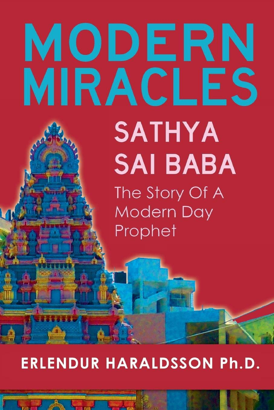 Modern Miracles: The Story of Sathya Sai Baba: A Modern Day