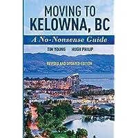 Moving To Kelowna, BC: A No-Nonsense Guide