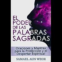 EL PODER DE LAS PALABRAS SAGRADAS: Oraciones y Mantras para la Protección y el Despertar Espiritual