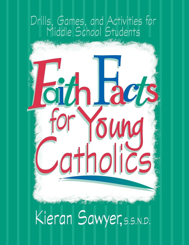 Faith Facts for Young Catholics: Kieran Sawyer: 9780877936619 ...