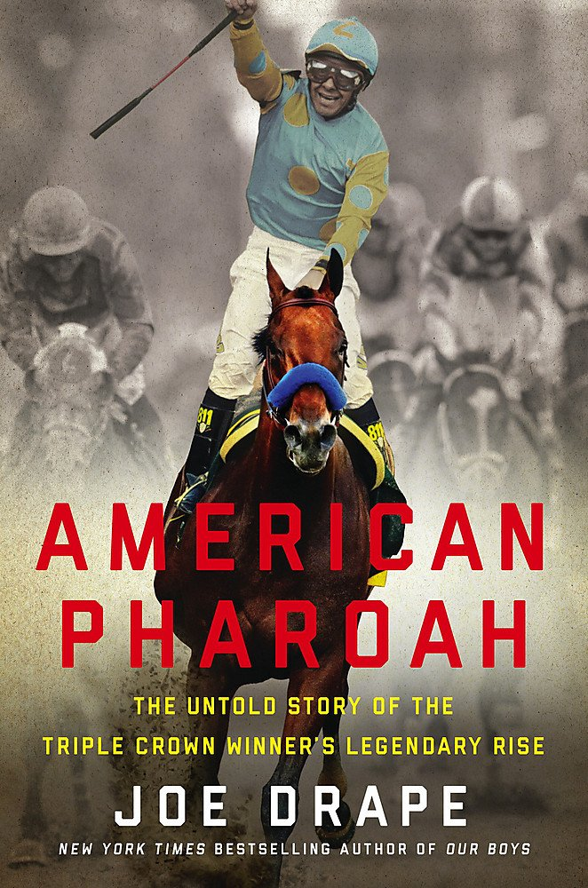 Read Online American Pharaoh: The Untold Story of the Triple Crown Winner's Legendary Rise pdf