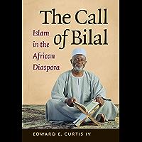 The Call of Bilal: Islam in the African Diaspora (Islamic Civilization and Muslim Networks)