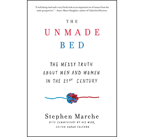 The Unmade Bed The Messy Truth About Men And Women In The 21st Century Kindle Edition By Marche Stephen Politics Social Sciences Kindle Ebooks Amazon Com