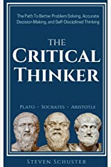 The Critical Thinker: The Path To Better Problem Solving, Accurate Decision Making, and Self-Disciplined Thinking Paperback