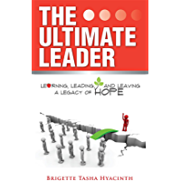 The Ultimate Leader: Learning, Leading and Leaving a Legacy of Hope
