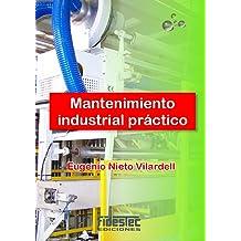 Mantenimiento industrial práctico: Aprende mantenimiento industrial siguiendo el camino contrario (Spanish Edition) Oct 18, 2013