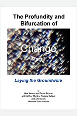 The Profundity and Bifurcation of Change Part I: Laying the Groundwork: The Intelligent Social Change Journey Kindle Edition