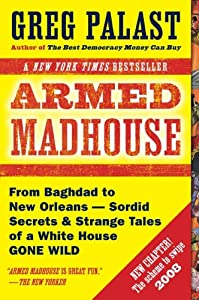 Armed Madhouse: From Baghdad to New Orleans-Sordid Secrets and Strange Tales of a White House Gone Wild by Plume