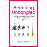Branding Untangled: The Small Business & Entrepreneur's Guide to Building Your Brand (Marketing Untangled series Book 4)