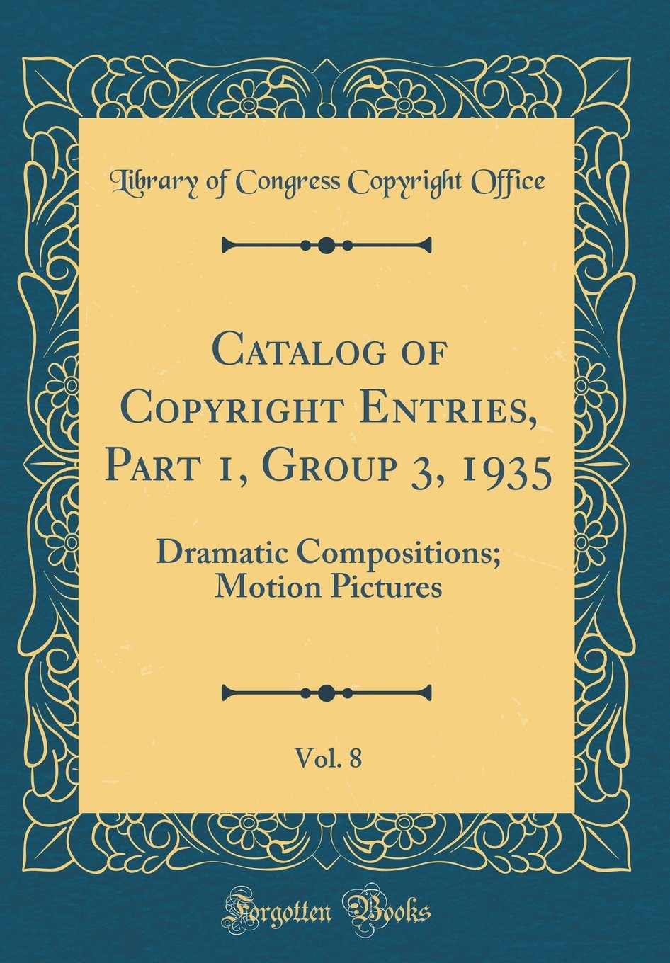 Catalog of Copyright Entries, Part 1, Group 3, 1935, Vol. 8: Dramatic Compositions; Motion Pictures (Classic Reprint) pdf epub