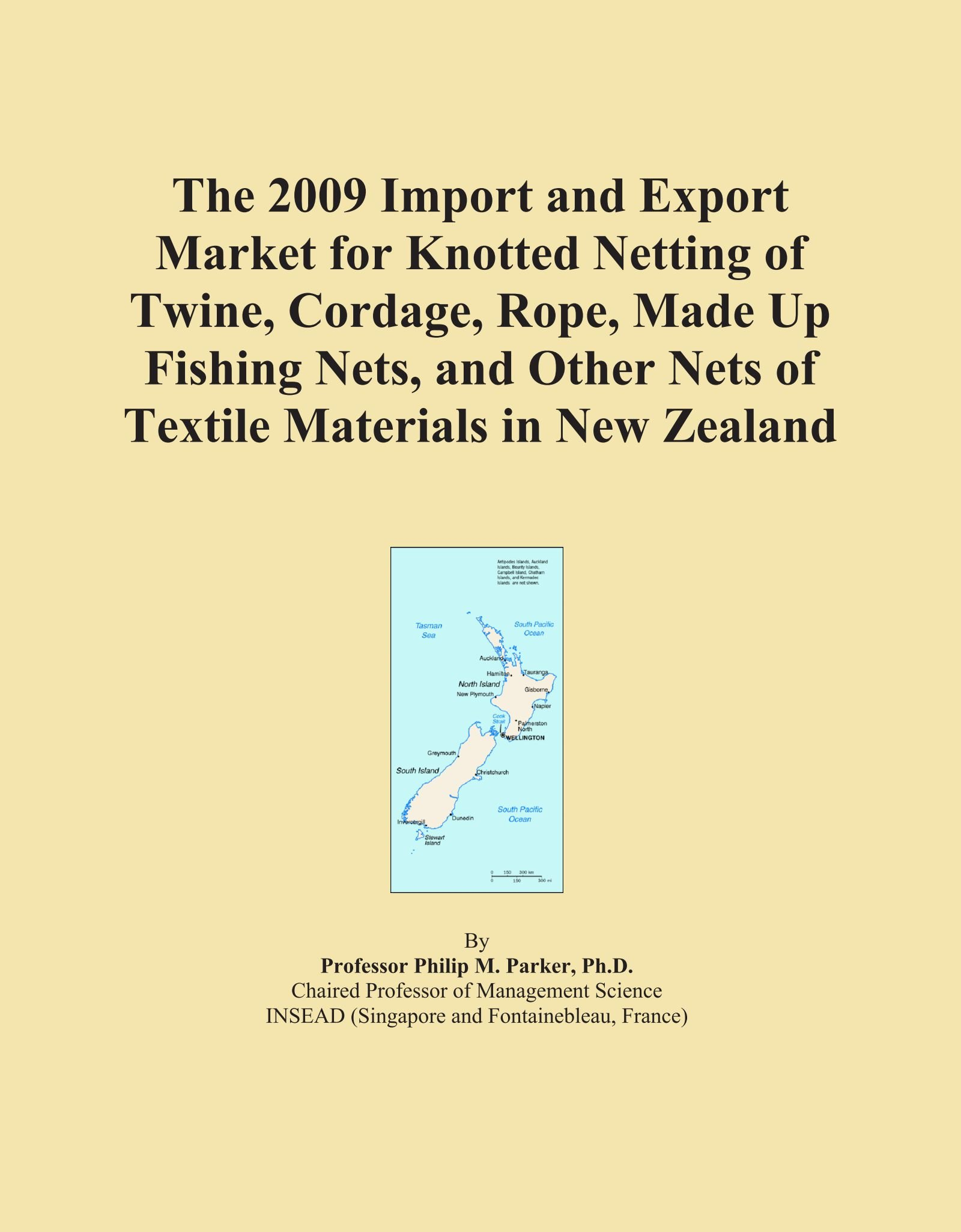 The 2009 Import and Export Market for Knotted Netting of Twine, Cordage, Rope, Made Up Fishing Nets, and Other Nets of Textile Materials in New Zealand ebook