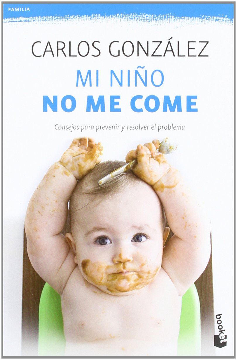 Mi niño no me come: Consejos para prevenir y resolver el problema: 2  Prácticos: Amazon.es: Carlos González: Libros