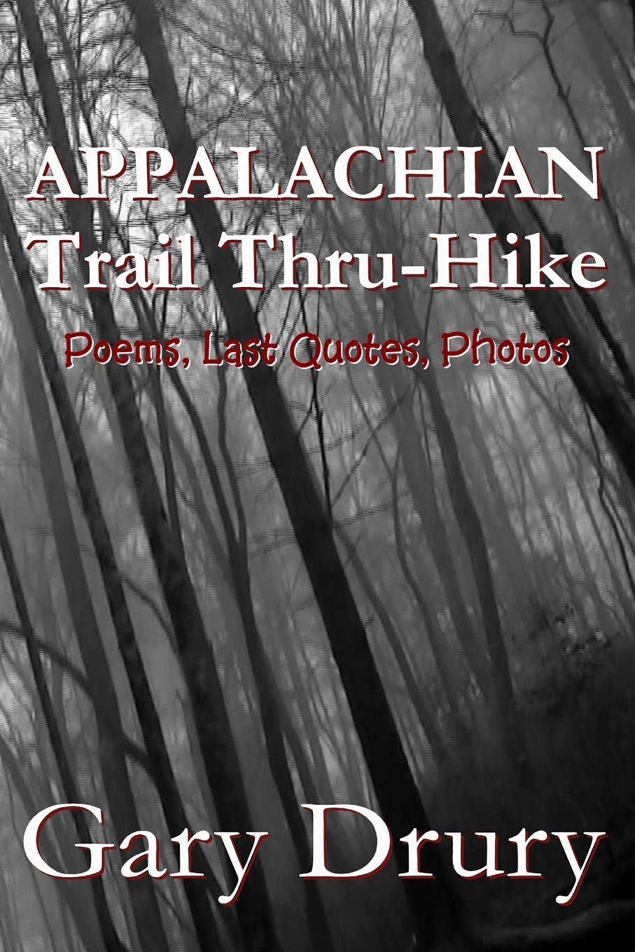 Appalachian Trail Thru-Hike: Poems, Last Quotes, Photos: Gary Drury