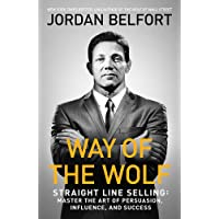 Way of the Wolf: Straight Line Selling - Master the Art of Persuasion, Influence, and Success