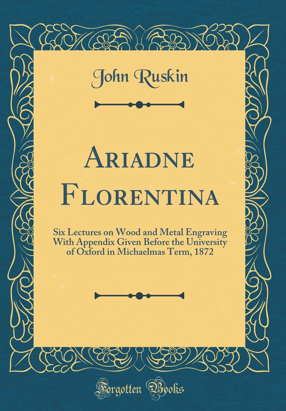 Download Ariadne Florentina: Six Lectures on Wood and Metal Engraving With Appendix Given Before the University of Oxford in Michaelmas Term, 1872 (Classic Reprint) pdf