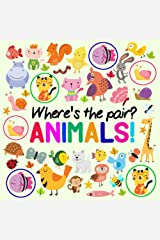 Where's The Pair? Animals!: A Fun Spotting Book for 2-5 Year Olds Paperback