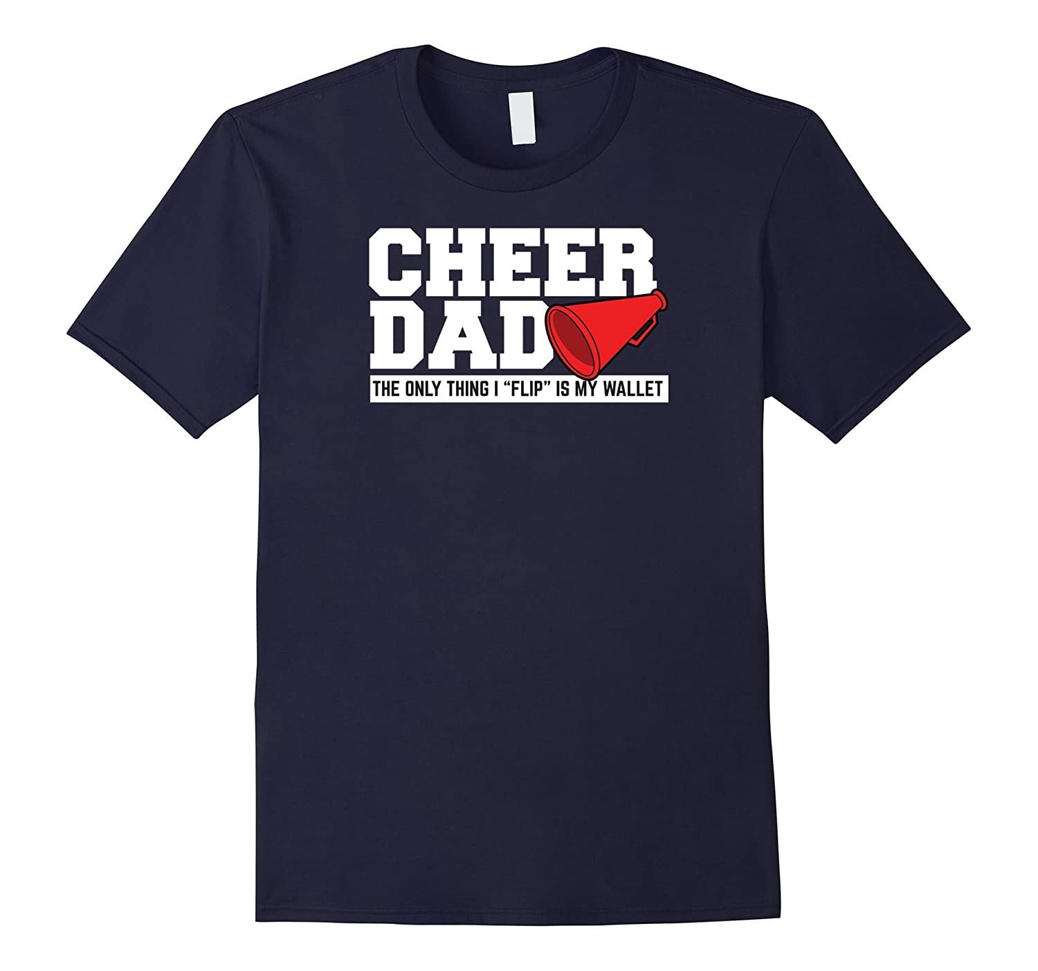 Cheer Dad Funny The Only Thing I Flip Is My Wallet Tshirt-CD