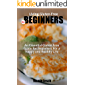 LIVING GLUTEN-FREE FOR BEGINNERS: An Essential Gluten-Free Guide for Beginners For a Happy and Healthy Life - Recipes…