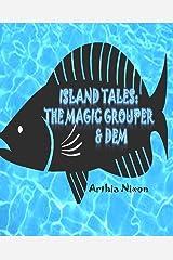 Island Tales: The Magic Grouper & Dem: Island Tales: The Magic Grouper & Dem Paperback