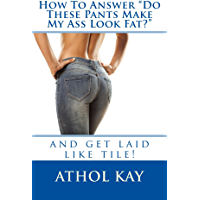 """How To Answer """"Do These Pants Make My Ass Look Fat?"""""""