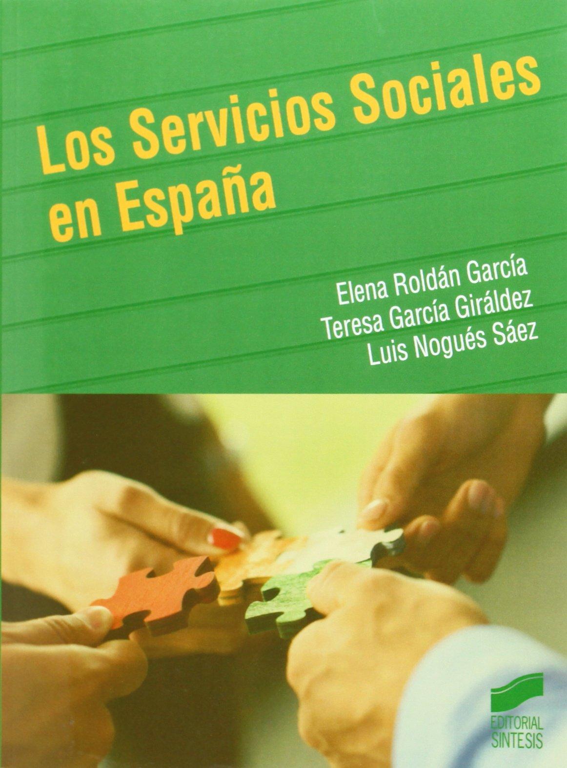Los Servicios Sociales en España (Trabajo Social): Amazon.es: Roldán García, Elena, García Giráldez, María Teresa, Nogués Sáez, Luis: Libros