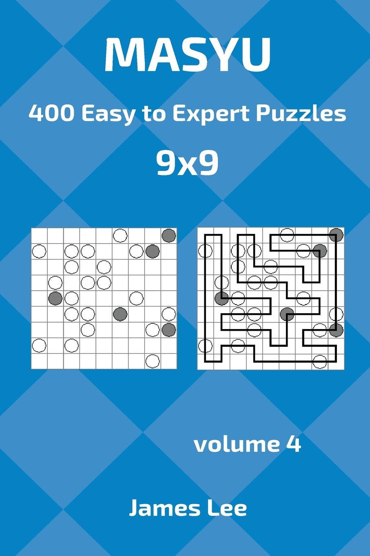 Masyu Puzzles - 400 Easy to Expert 9x9 vol. 4 (Volume 4) ePub fb2 book
