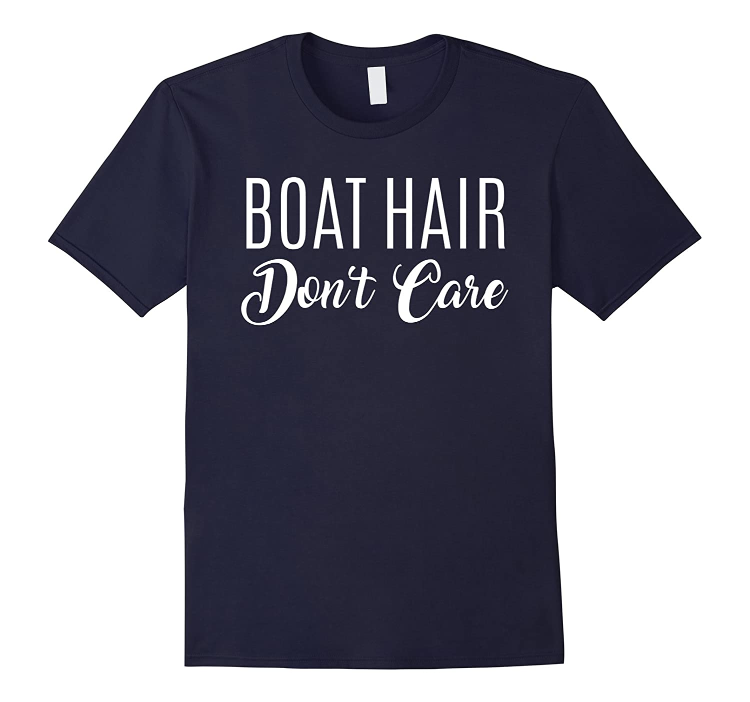 Boat Hair Don't Care Shirt, Funny Gift For Sailing-FL