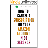 How To Cancel A Subscription: A Simple Step By Step Guide On How To Cancel A Subscription On My Account in 30 Seconds With Actual Screenshots (User Guides Book 5)