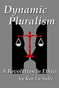 Dynamic Pluralism: A Revolution in Ethics